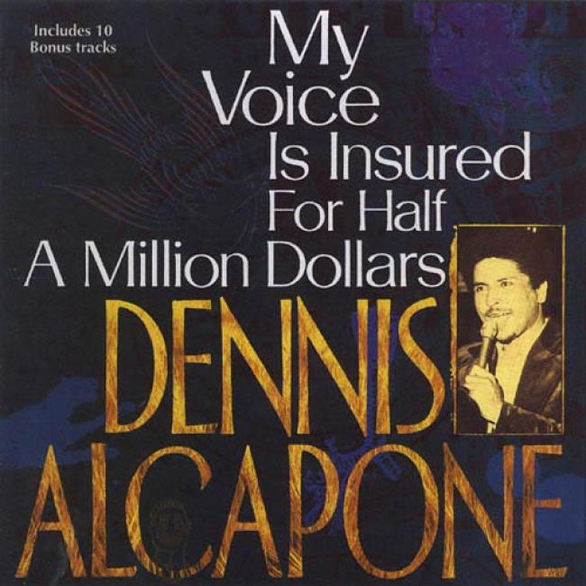 My Voice Is Insured For Half A Million Dollars