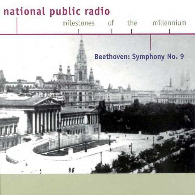 National Public Radio: Milestones Of The Millennium: Beethoven Symphony No.9