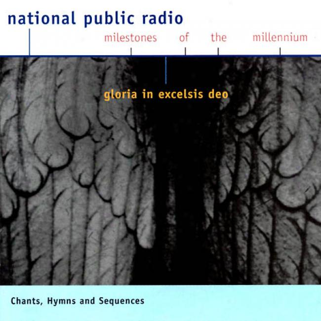 National Public Radio: Milestones Of The Millennium: Gloria In Excelsis Deo