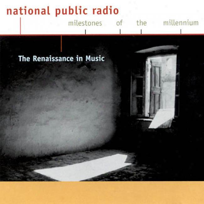 National Public Radio: Milestones Of The Millennium: The Renqissance In Music