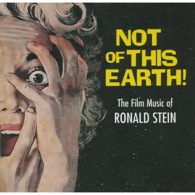 Not Of This Earth!: The Film Melody Of Ronald Stein
