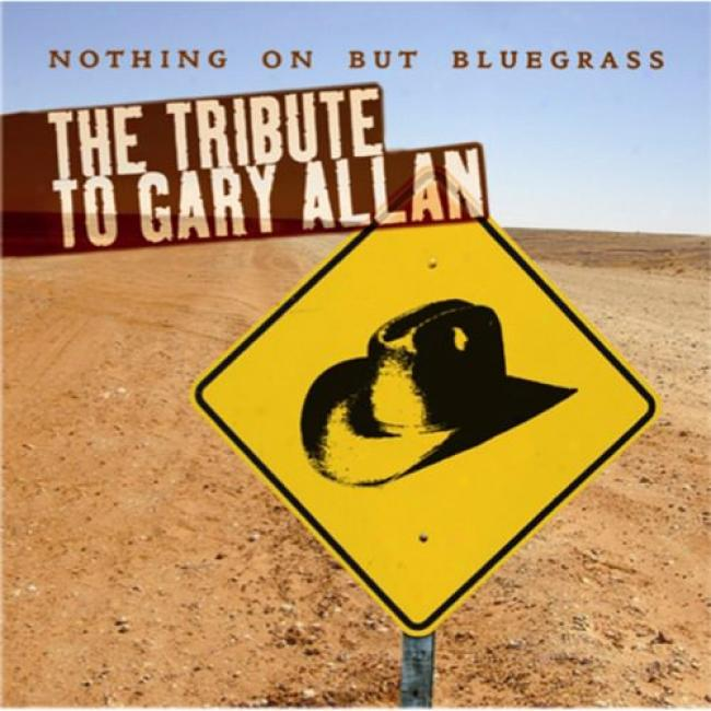 Nothing On But Bluegrass: The Tax To Gary Allan