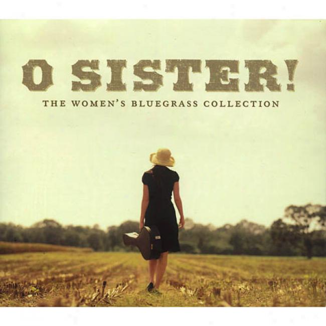 O Sister!: The Women's Bluegrass Collectkon (digi-pak)