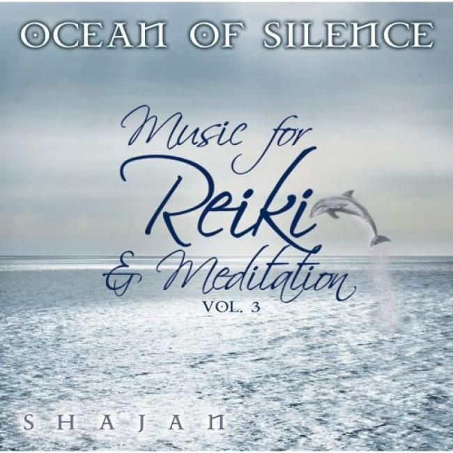 Ocean Of Silence: Music For Reiki & Meditation, Vol.3