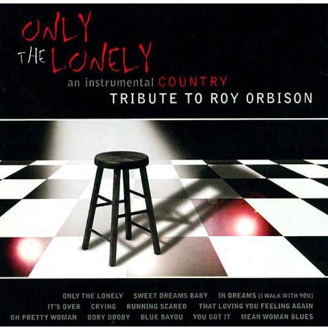 Only The Lonely: One Instfumental Country Tribute Toroy Orbison