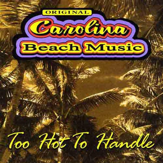 Original Carolina Beach Music: Too Hot To Handle