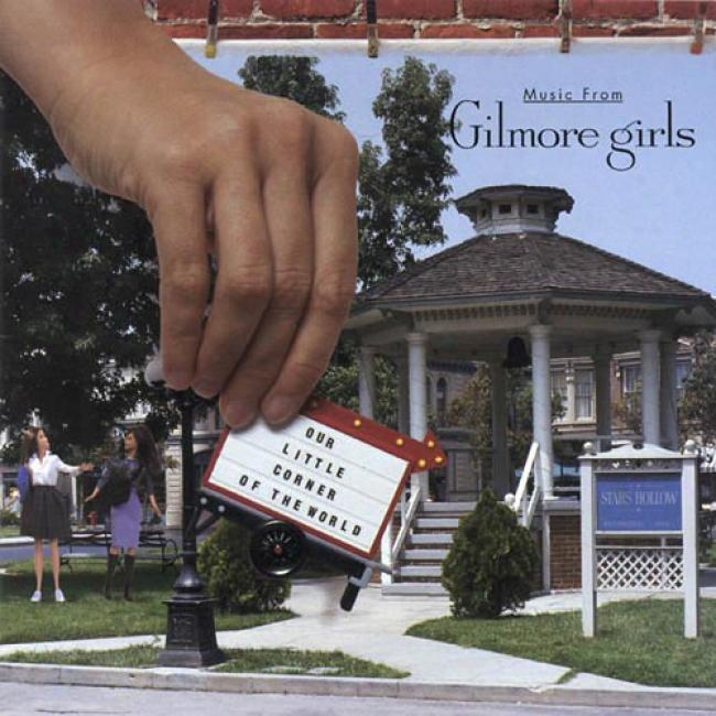 Our Little Corner Of The World: Music From The Gilmore Girls Soundtrack