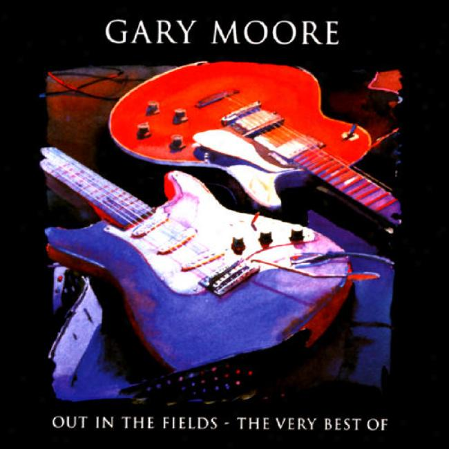 Out In The Fields: The Veru Best Of Gary Moore