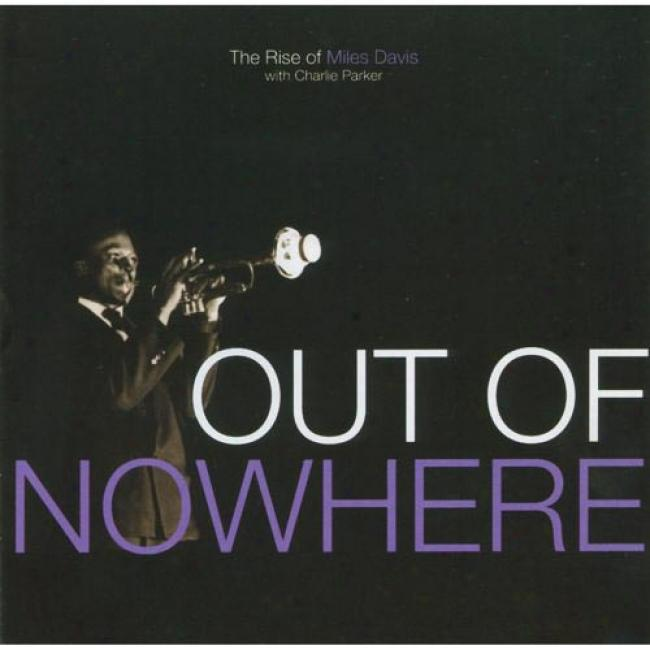 Out Of Nowhere: The Rise Of Miles Davis With Charlie Parker