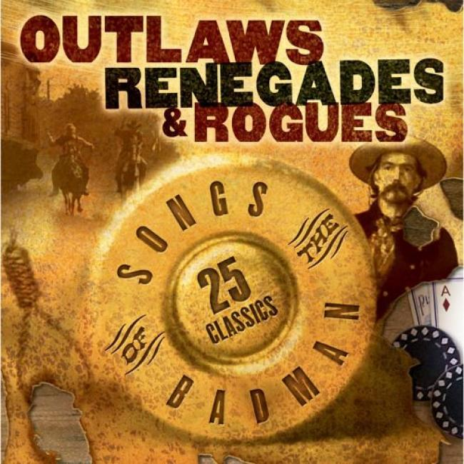 Outlaws, Renegades & Rogues: Songs Of The Badman(remaster)