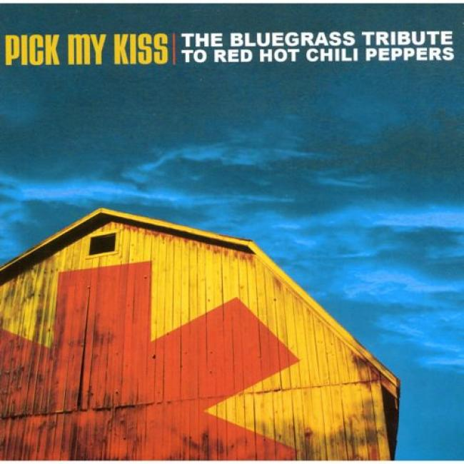 Pick My Kiss: A Bluegrass Tribute To The Red Hot Chili Peppers