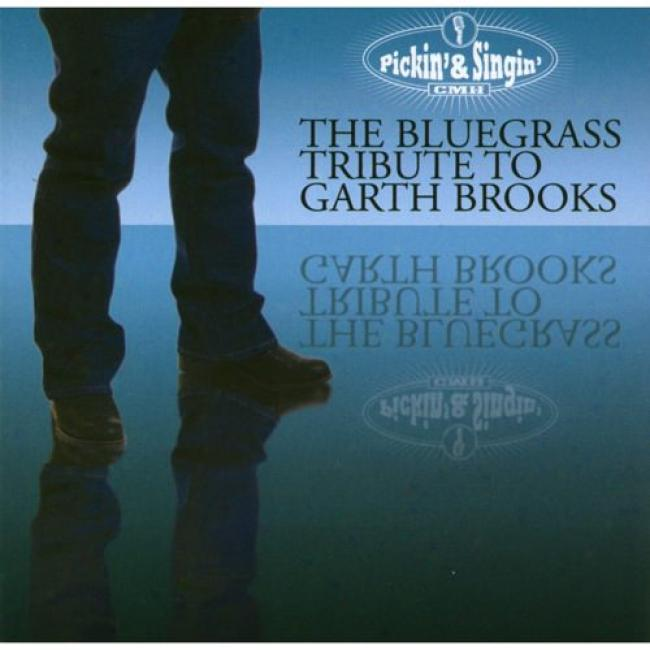 Pickin' & Singin': The Bluegrass Tribute To Garth Brooks