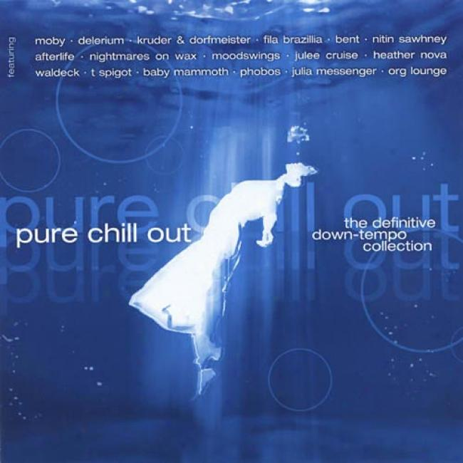 Pure Chill Out: The Definitive Down-tempo Colllection