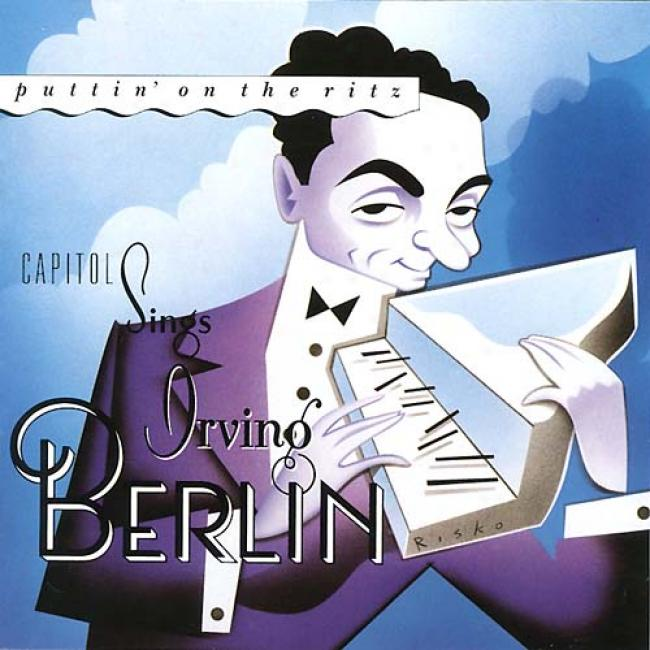 Puttin' On The Ritz: Capitol Sing Irving Berlin