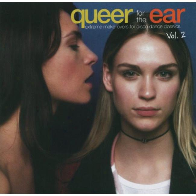 Queer For The Ear, Vol.2: Extreme Make-overs For Disc Dance Classics