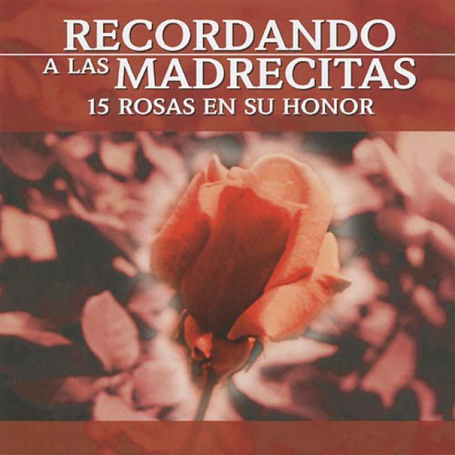 Recordando A Las Madrecitas: 15 Rosas En Su Honor