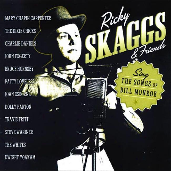 Ricky Skaggs & Friends: Sing The Songs Of Bill Mpnroe
