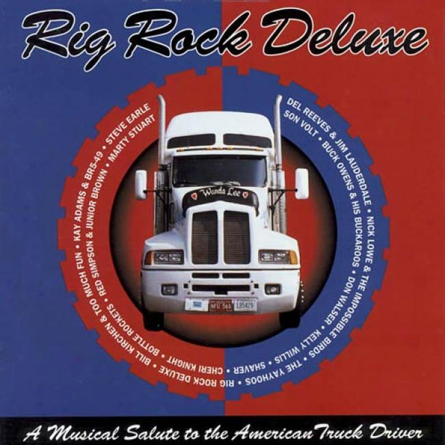 Rig Rock Del8xe: A Musical Salute To The Amerivan Truck Driver