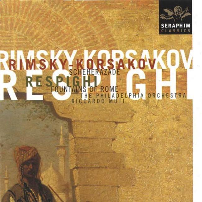 Rimsky-korsakov: Scheherazade/respighi: Fountains O f Rome