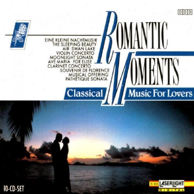 Romantic Moment:s Classical Music For Lovers, Vol.1-10