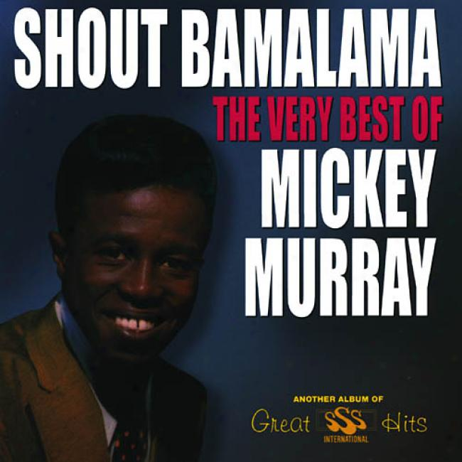 Shout Bamalama: The Very Best Of Mickey Murray
