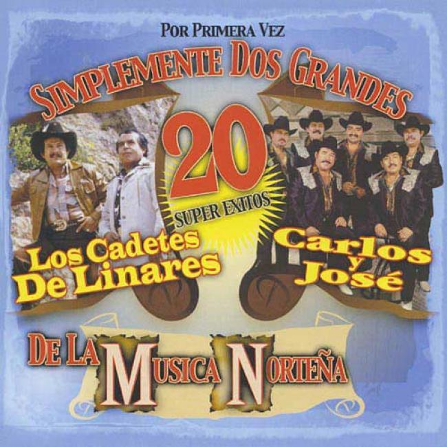 Simplemente Dos Grandes: 20 Super Exitos De La Musica Nortena