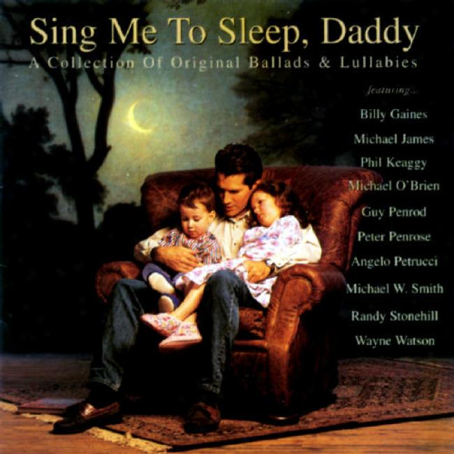 Sing Me To Sleep, Daddy: A Assemblage Of Orginal Ballads & Lullabies