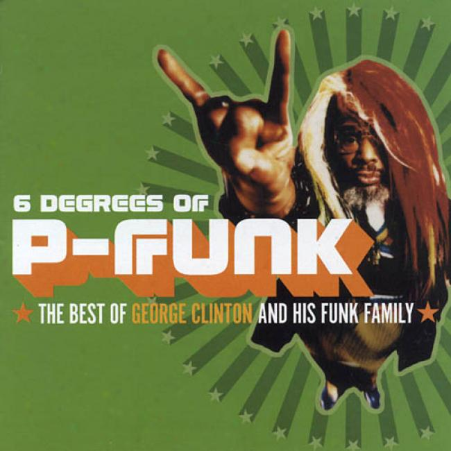 Six Degrees Of P-funk: The Best Of George Clinton & His Funk Family (remaster)