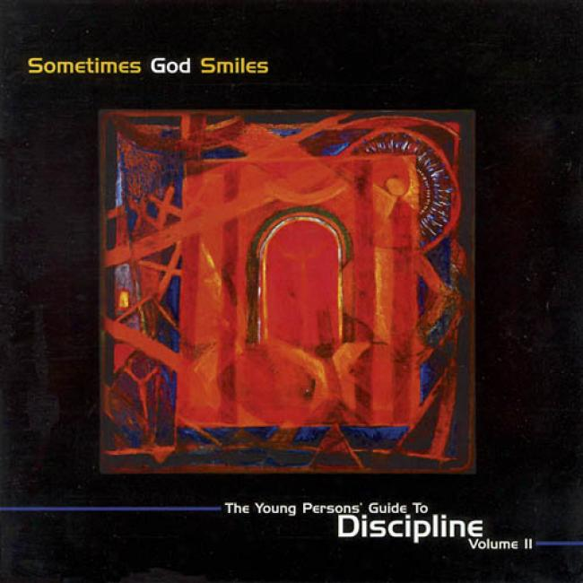 Sometimes God Smiles: The Young Person's Guide To Discipline, Vol.2
