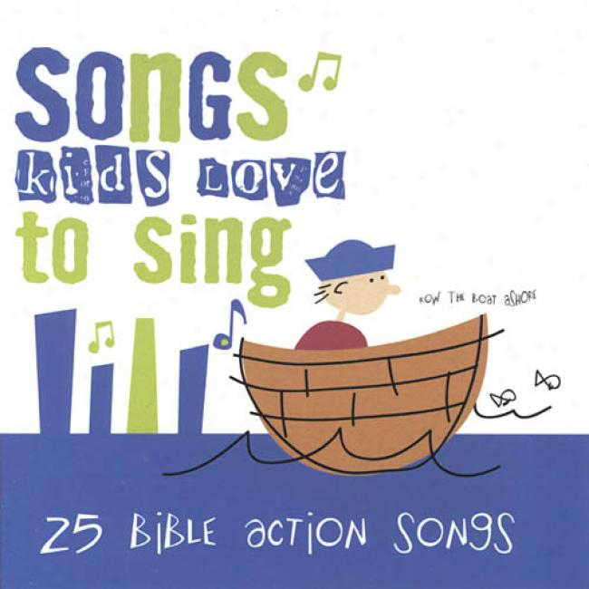 Songs Kids Love To Sing: 25 Bible Action Songs