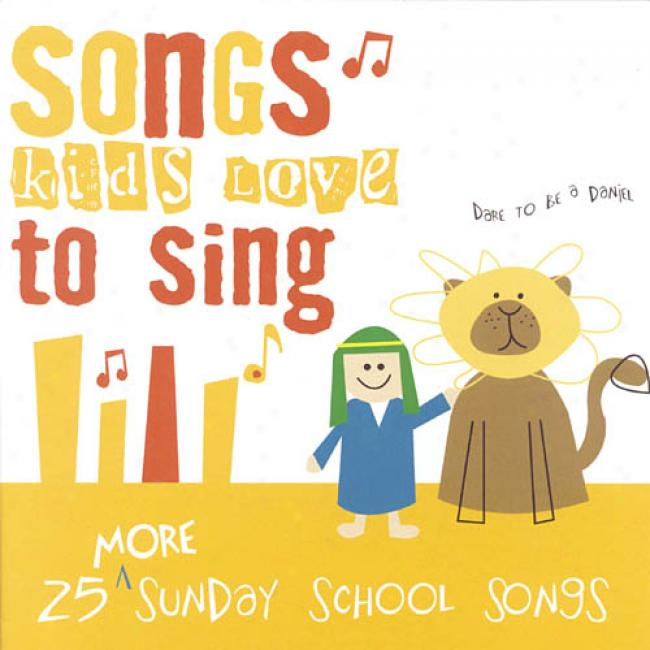 Songs Kids Love To Sing: 25 More Sunday School Songs
