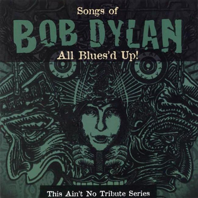 Songs Of Bob Dylan: All Blues'd Up! - This Ain't No Blues Tribute