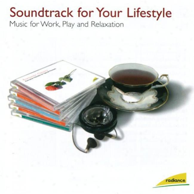Soundtrack For Your Lifestyle: Music For Work, Play And Relaxation