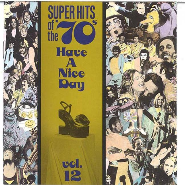 Super Hits Of The '70s: Have A Nice Day Vol.12