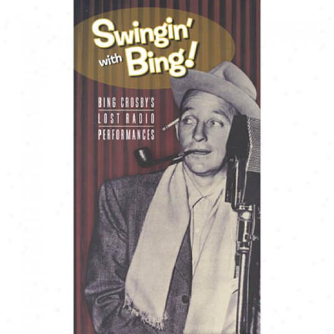 Swingin' With Bing: Bing Crosbh's Lost Radi oPerformances