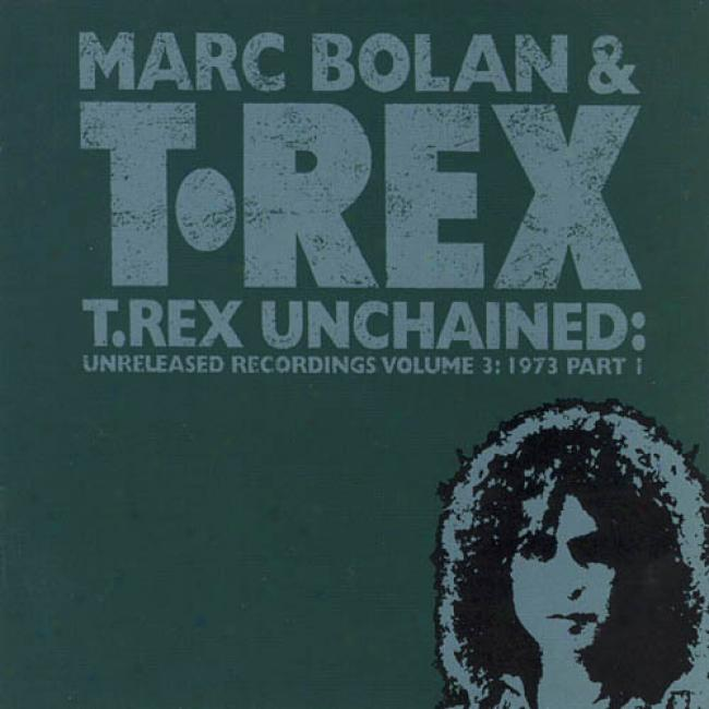 T. Rex Unchained: Unreleased Recordings, Vol.3 - 1973, Pt.1
