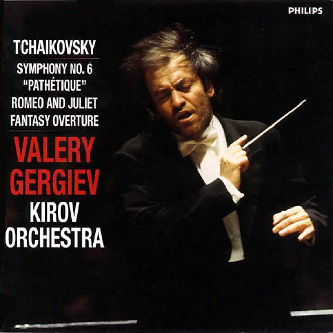 Tchaikovsky: Romeo And Juliet Overture/symphony No.6