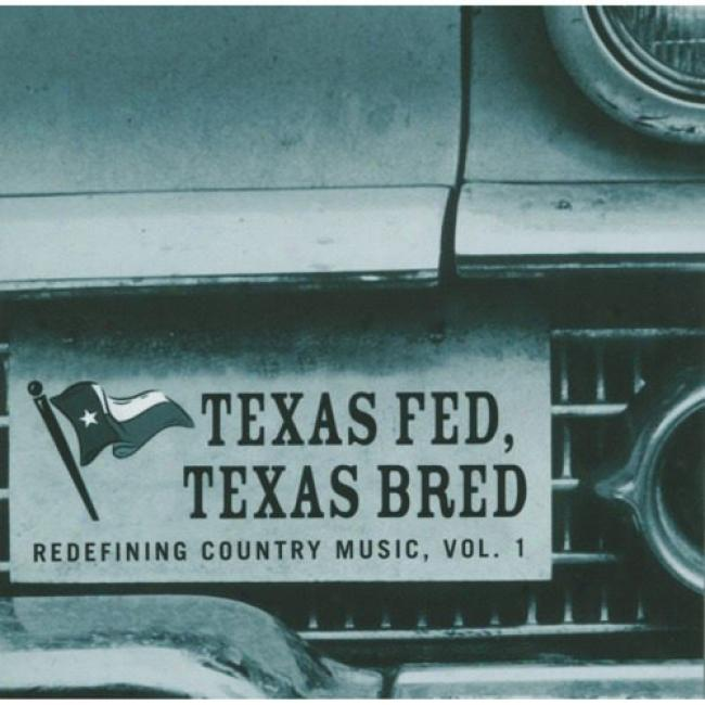 Texas Bred, Texas Fed: Redefining Country Music, Vol.1