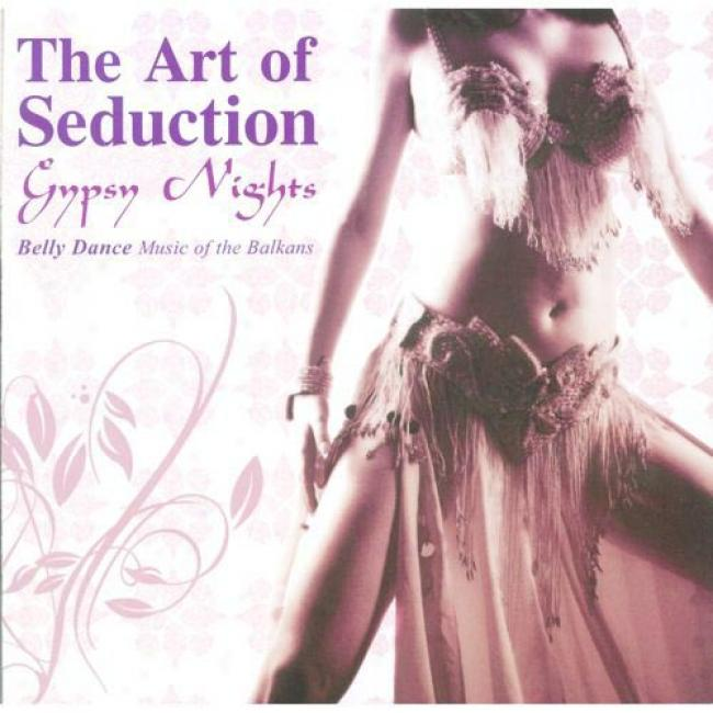 The Art Of Seductio:n Gypsy Nights - Belly Dance Music Of The Balkans (remaster)