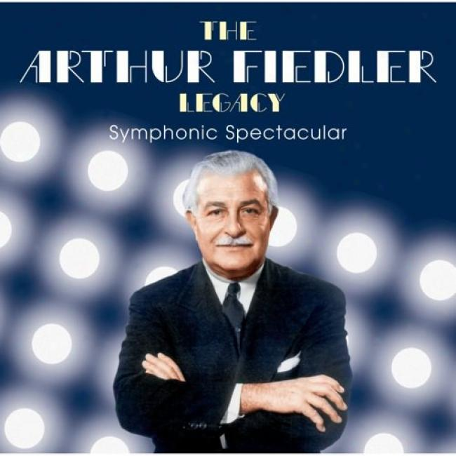 The Arthur Fiedler Legacy: Symphonic Spectacular (2cd)