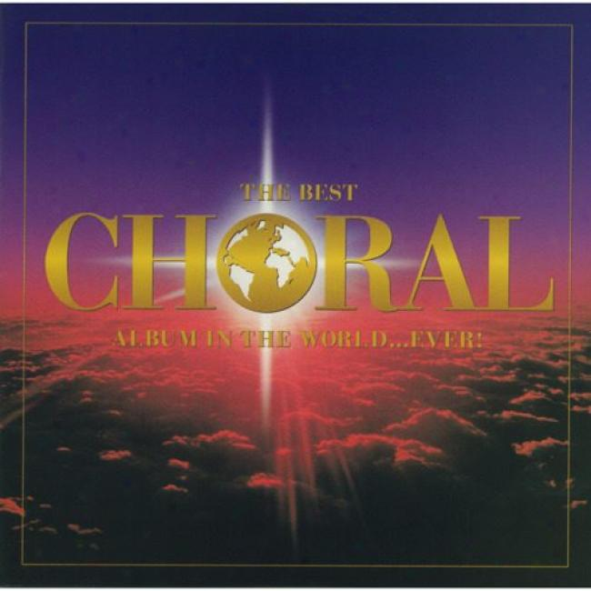 The Best Choral Album In The World... Ever! (2cd) (remaster)