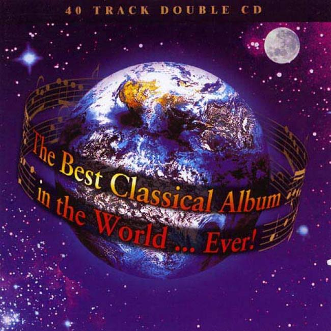 The Best Classical Ablum In The World... Ever! (2cd) (remaster)