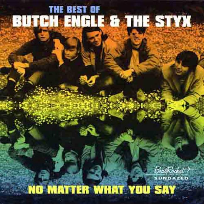 The Best Of Butch Engle & The Styx: No Matter Whatever You Say