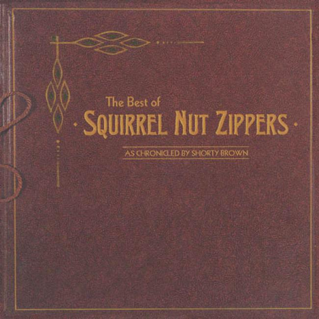 The Best Of Squirrel Nut Zippers: As Chronicled By Shorty Brown
