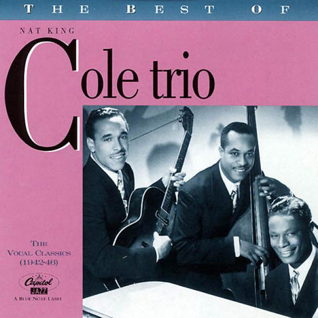 The Best Of The Nat King Cole Trio: The Vocal Classics, Vol.1 (1942-46)