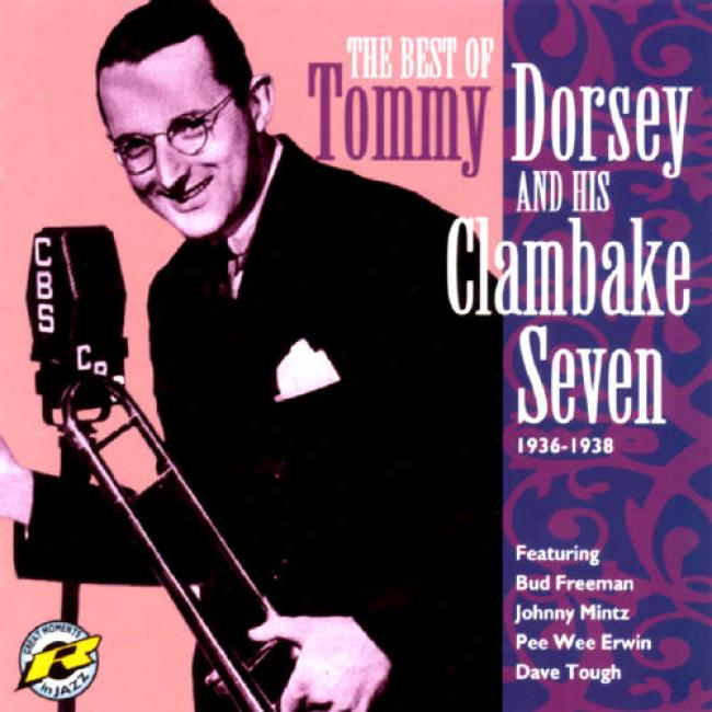 The Best Of Tommy Dorsey And His Clambake Seven 1936-1938
