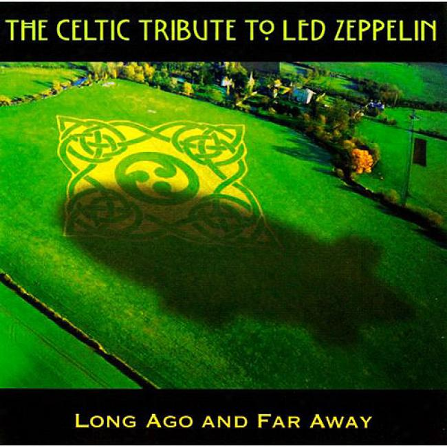 The Celtic Tribute To Led Zeppelin: Lojg Ago And Far Away