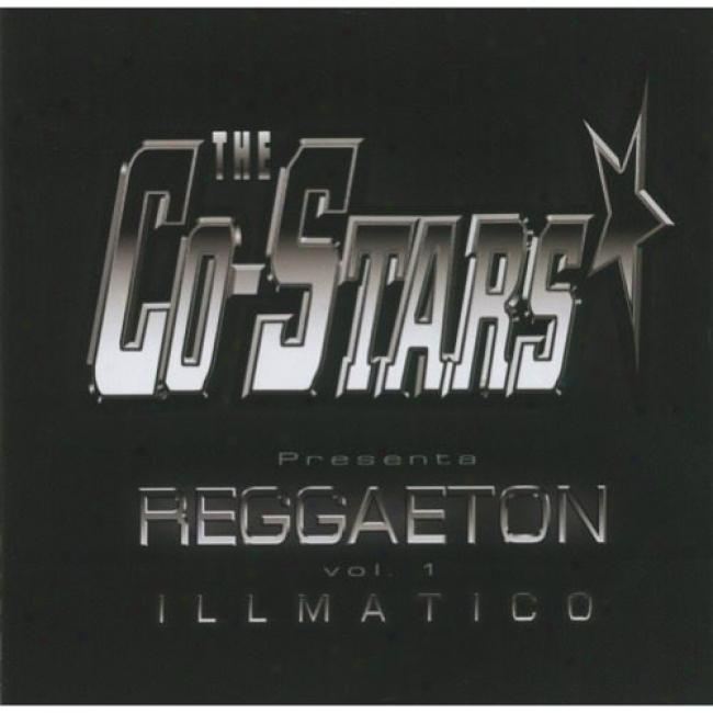 The Co-stars Presenta Reggaeton, Vol.1: Illmatico