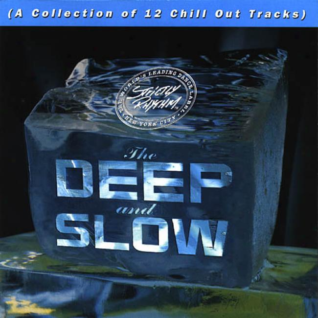 The Deep & Slow: A Collection Of 12 Chill Out Tracks