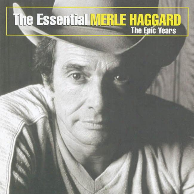 The Essential Merle Haggard: The Epic Years (remaster)